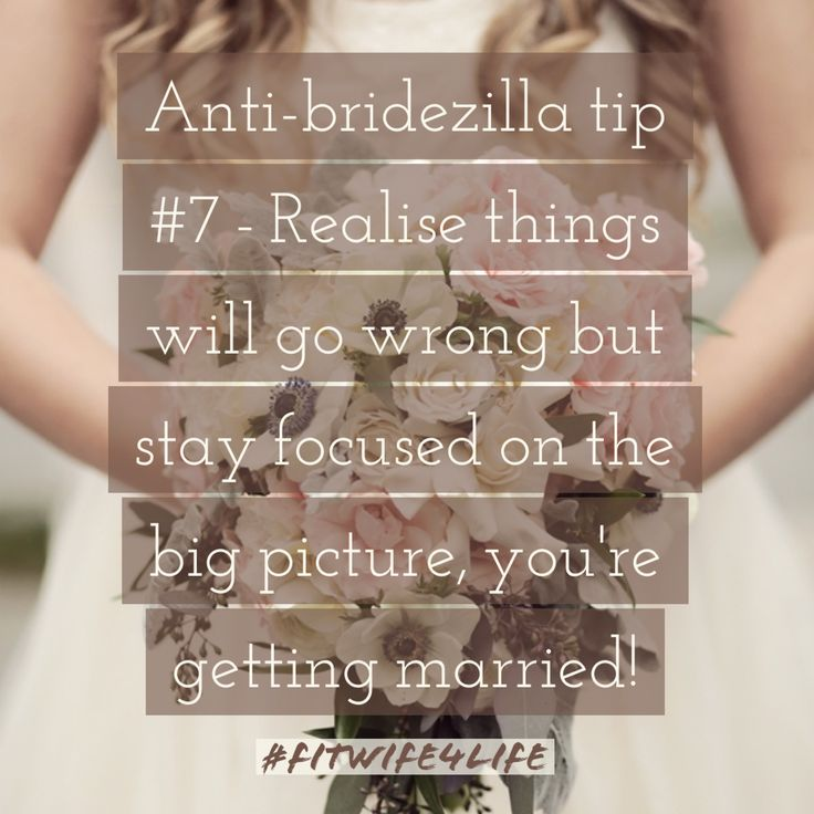 Anti-bridezilla tip #7 – Realise things will go wrong on your wedding day. Stay focused on the big picture, you're getting married! #bridezilla #bridechilla #weddingday #relax #bridalicious #fitwife4life @fitwife4life