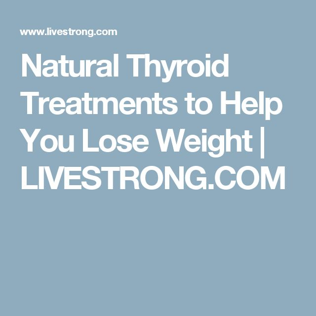 Natural Thyroid Treatments to Help You Lose Weight | LIVESTRONG.COM