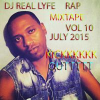 DJ REAL LYFE RAP MIXTAPE VOL 10 JULY 2015 by Djreal Lyfe on SoundCloud