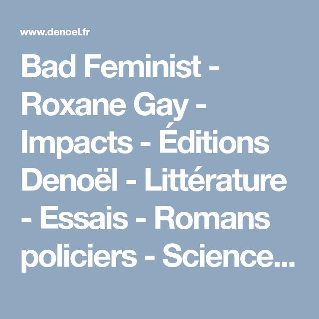 Bad Feminist - Roxane Gay - Impacts - Éditions Denoël - Littérature - Essais - Romans policiers - Science fiction - Romans graphiques