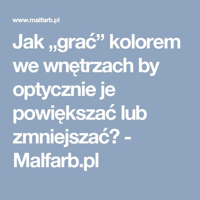 """Jak """"grać"""" kolorem we wnętrzach by optycznie je powiększać lub zmniejszać? - Malfarb.pl"""