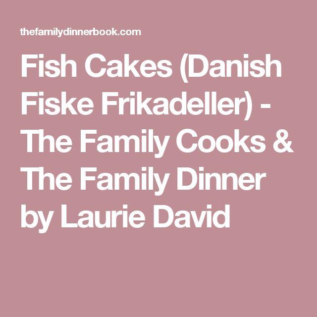 Fish Cakes (Danish Fiske Frikadeller) - The Family Cooks & The Family Dinner by Laurie David