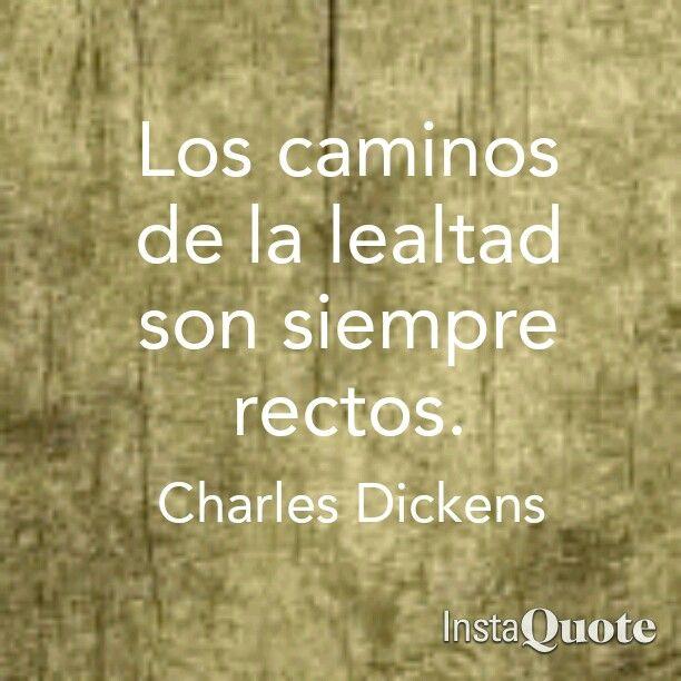 Los caminos de la lealtad son siempre rectos. Charles Dickens frases