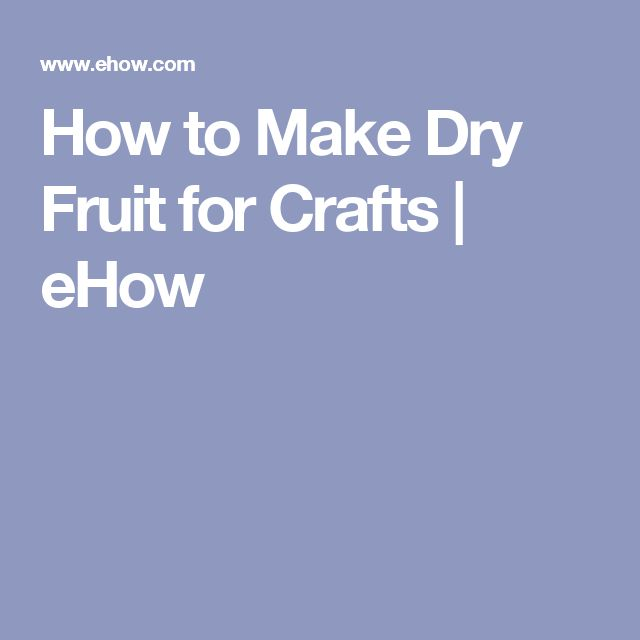 How to Make Dry Fruit for Crafts | eHow