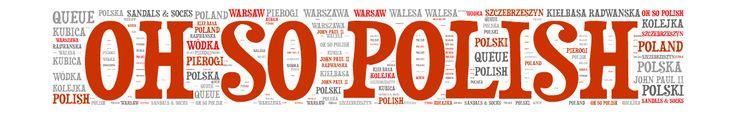 Oh so Polish! Polish culture, history and language. Beyond vodka and kiełbasa.