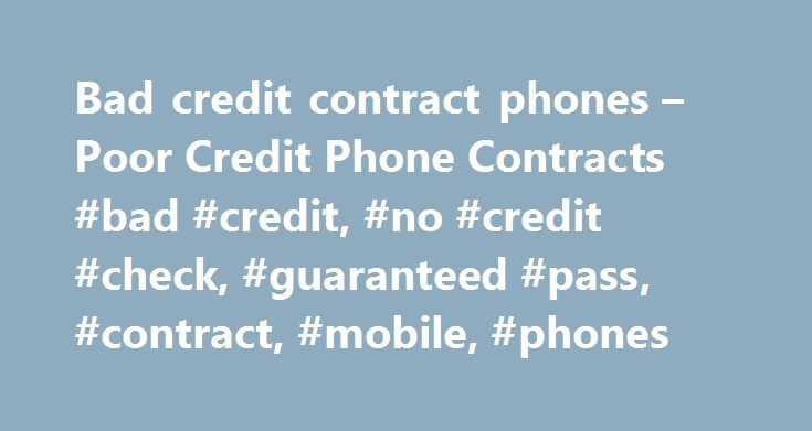Bad credit contract phones – Poor Credit Phone Contracts #bad #credit, #no #credit #check, #guaranteed #pass, #contract, #mobile, #phones http://oregon.nef2.com/bad-credit-contract-phones-poor-credit-phone-contracts-bad-credit-no-credit-check-guaranteed-pass-contract-mobile-phones/  # Get contract mobile phones even with a bad credit history Affordable Phones Some With No Credit Check What Smartphones can I get with bad credit? Can I get an iPhone with bad credit? SIM Only deals for bad…