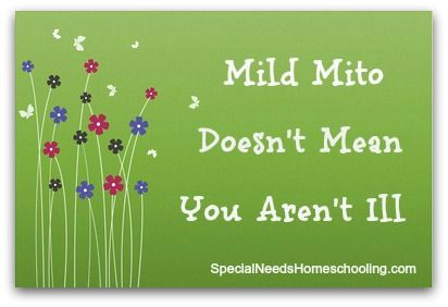 Mild Mito Doesn't Mean You Aren't Ill