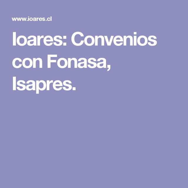 Ioares: Convenios con Fonasa, Isapres.