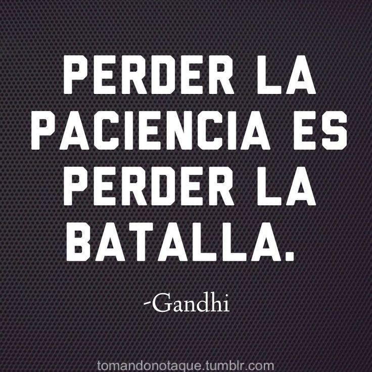 Perder la paciencia es perder la batalla.