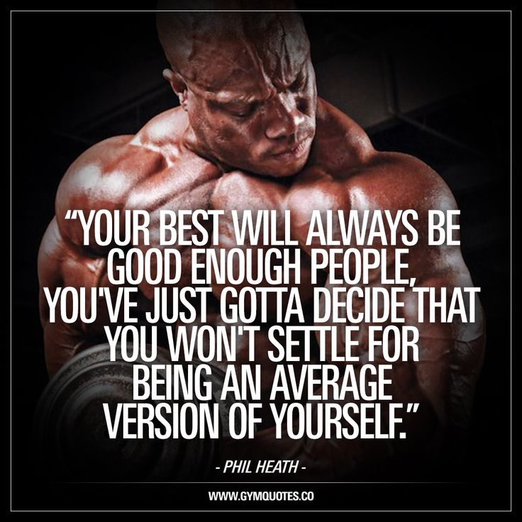 """Your best will always be good enough people. You've just gotta decide that you won't settle for being an average version of yourself."" - Phil Heath.  Another great quote from Mr Olympia himself: Phil Heath. Always do your best and aim to be the best version of yourself. #doit #quotes #inspirational - www.gymquotes.co"