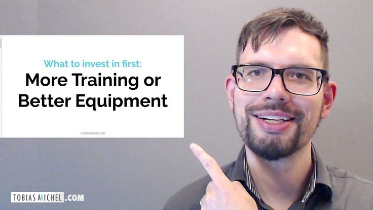 What to invest in first: Video Training or Better Equipment