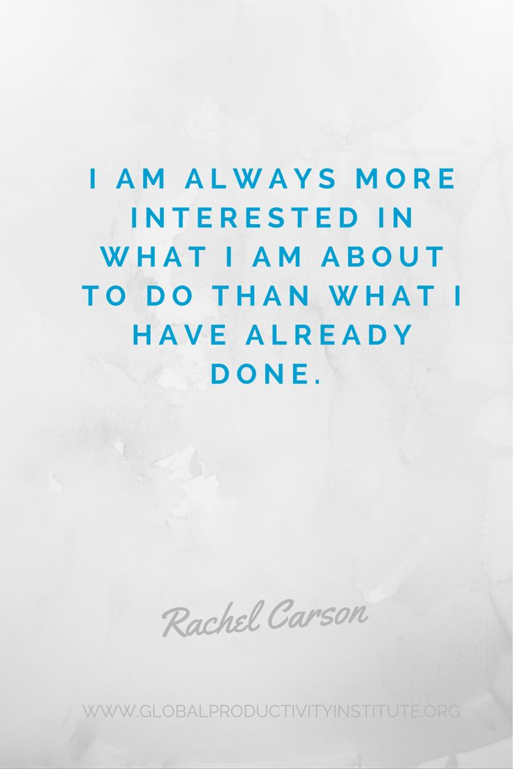 www.globalproductivityinstitute.org/ I am always more interested in what I am about to do than what I have already done. Rachel Carson  Goal Setting Quotes