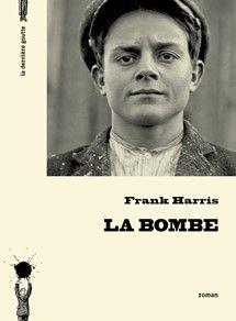 La bombe de Frank Harris C'est le récit de l'attentat de Haymarket par son auteur. Un regard très intéressant sur les États-Unis à la fin du XIXème.