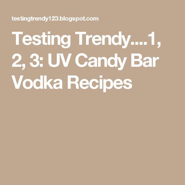 Testing Trendy....1, 2, 3: UV Candy Bar Vodka Recipes