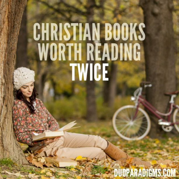 These Christian Books Are Worth Reading Twice (Be sure to follow us on Pinterest at http://pinterest.com/duoparadigms for more great reads!)
