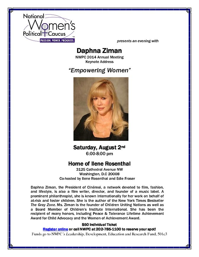 Will you be in D.C. this Saturday night, 8/2/14? Join the National Women's Political Caucus in a talk by renowned philanthropist, Daphna Ziman, on Empowering Women!