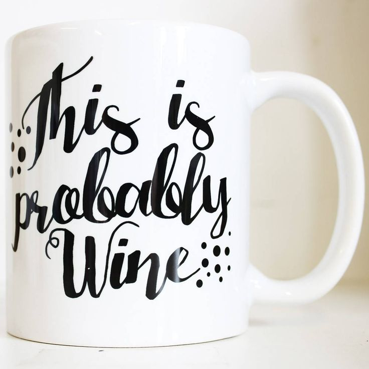 This is probably wine... we all know somebody who needs this mug!