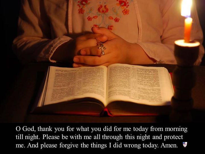 O God, thank you for what you did for me today from morning till night. Please be with me all through this night and protect me. And please forgive the things I did wrong today. Amen. ~ Children's Prayers, Nippon Sei Ko Kai, The Anglican Episcopal Church in Japan