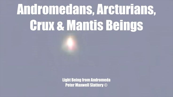 Andromedans, Arcturians, Crux & Mantis Beings by Peter Maxwell Slattery