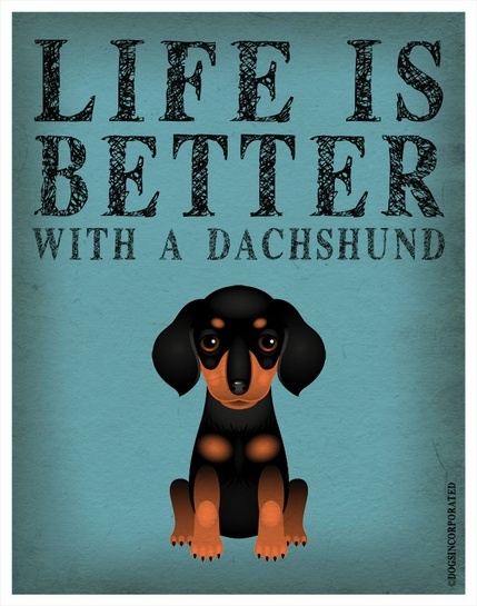 Life is Better with a Dachshund Art Print  http://www.dogsincorporated.com