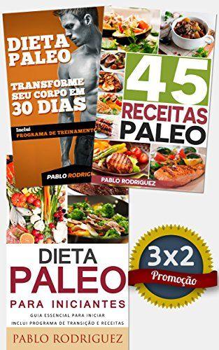 Dieta Paleo 3x2: Dieta Paleo para iniciantes + 45 Receitas Paleo + Transforme seu corpo em 30 dias com a dieta Paleolitica: Promoção especial dieta paleolítica . 3 livros para o preço de 2 eBook: Pablo Rodriguez: Amazon.com.br: Loja Kindle