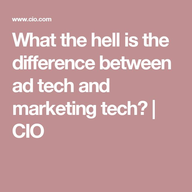 What the hell is the difference between ad tech and marketing tech? | CIO