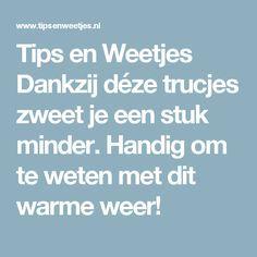 Tips en Weetjes Dankzij déze trucjes zweet je een stuk minder. Handig om te weten met dit warme weer!