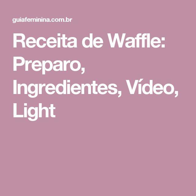 Receita de Waffle: Preparo, Ingredientes, Vídeo, Light