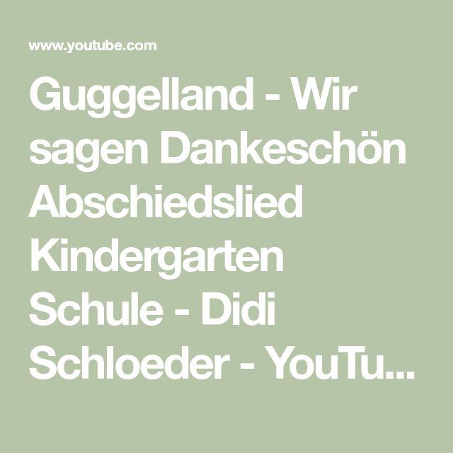 Guggelland - Wir sagen Dankeschön Abschiedslied Kindergarten Schule - Didi Schloeder - YouTube