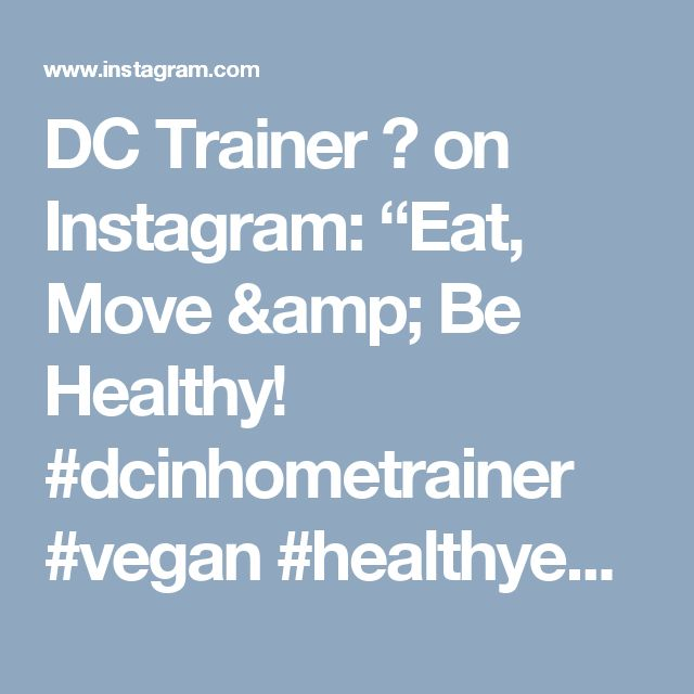 """DC Trainer Ⓥ on Instagram: """"Eat, Move & Be Healthy! #dcinhometrainer #vegan #healthyeating #JustDoIt #GetIt #DontGiveUp #NeverGiveUp #PushHarder #StayFocused #grateful #Workit #YouGotThis #NoQuittersHere #FightForFit #TrainYourself"""""""