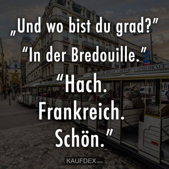 """""""Und wo bist du grad?"""" """"In der Bredouille."""" """"Hach. Frankreich. Schön."""""""