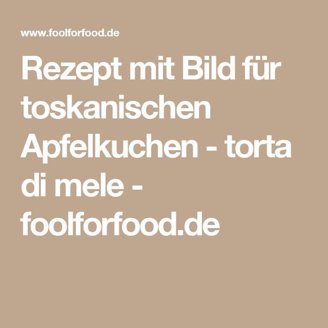 Rezept mit Bild für toskanischen Apfelkuchen - torta di mele - foolforfood.de