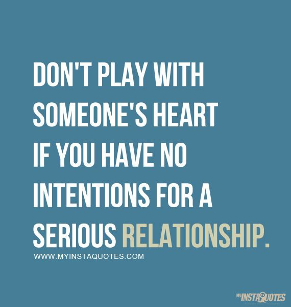 Don't Play With Someone's Heart If You Have No Intentions
