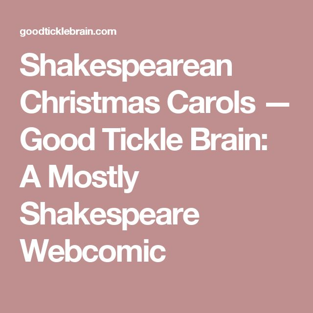 Shakespearean Christmas Carols — Good Tickle Brain: A Mostly Shakespeare Webcomic