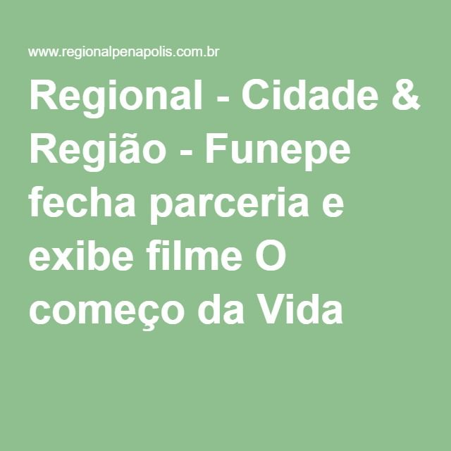 Regional - Cidade & Região - Funepe fecha parceria e exibe filme O começo da Vida