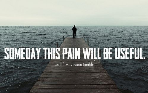 Someday this pain will be useful. Let's hope.
