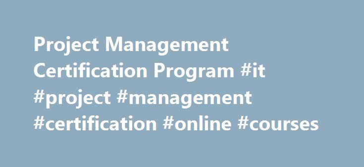 Project Management Certification Program #it #project #management #certification #online #courses http://papua-new-guinea.nef2.com/project-management-certification-program-it-project-management-certification-online-courses/  # Project Management Certification Program Project Management Certification Program 4. PMP®/CAPM® Preparation The Project Management Institute (PMI) offers two credentials for project managers who want formal recognition of their project knowledge. In particular, the…
