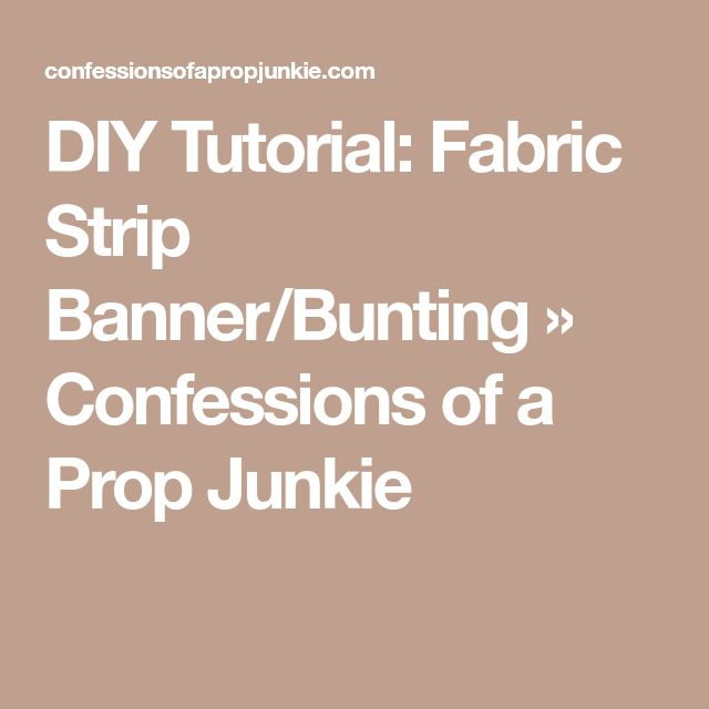 DIY Tutorial: Fabric Strip Banner/Bunting » Confessions of a Prop Junkie
