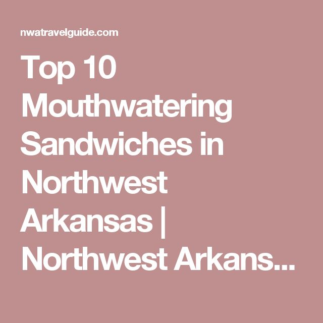 Top 10 Mouthwatering Sandwiches in Northwest Arkansas | Northwest Arkansas Travel Guide