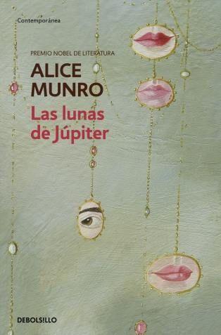 """""""Las lunas de Júpiter"""" de Alice Munro (ganadora del Premio Nobel de Literatura 2013). Ed. Debols!llo."""