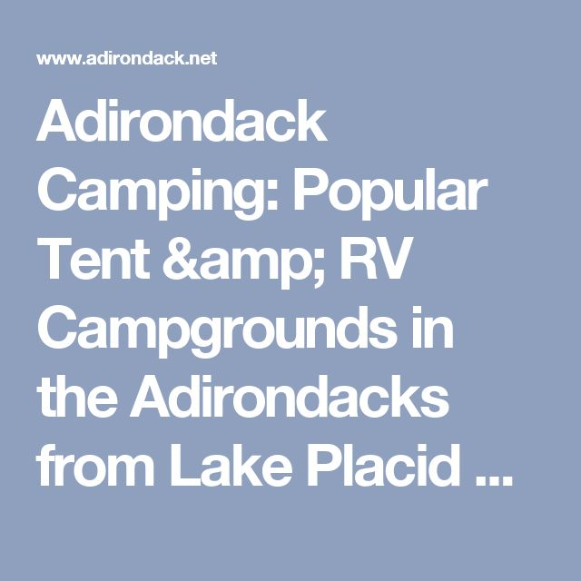 Adirondack Camping: Popular Tent & RV Campgrounds in the Adirondacks from Lake Placid and Saranac to Old Forge and Au Sable NY