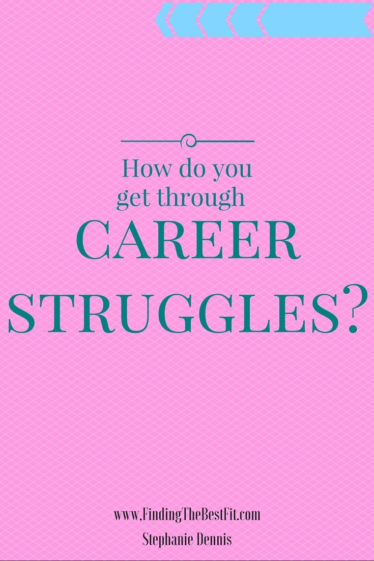Everyone Has Struggles In Their Careers. How Do You Get Through Your Career  Struggles?