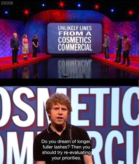 Unlikely lines from a cosmetics commercial…