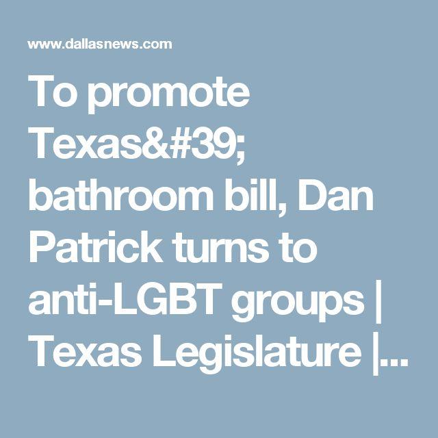 To promote Texas' bathroom bill,Dan Patrick turns to anti-LGBT groups | Texas Legislature | Dallas News