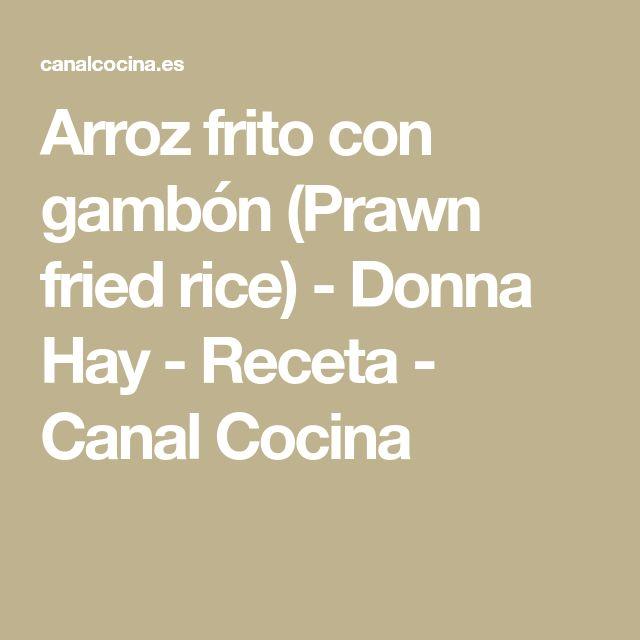 Arroz frito con gambón (Prawn fried rice) - Donna Hay - Receta - Canal Cocina