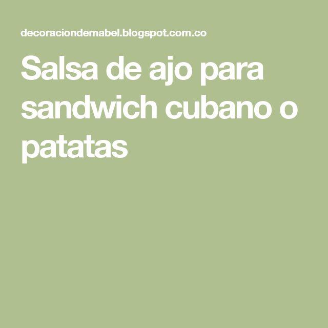 Salsa de ajo para sandwich cubano o patatas