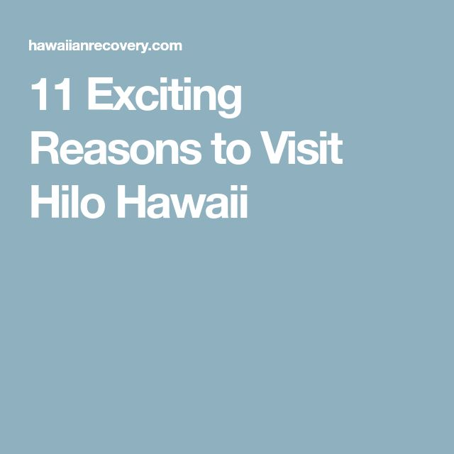 11 Exciting Reasons to Visit Hilo Hawaii