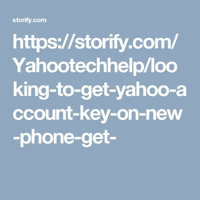 https://storify.com/Yahootechhelp/looking-to-get-yahoo-account-key-on-new-phone-get-