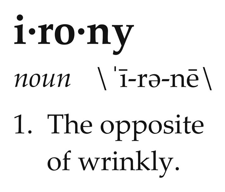 Irony Definition The Opposite of Wrinkly