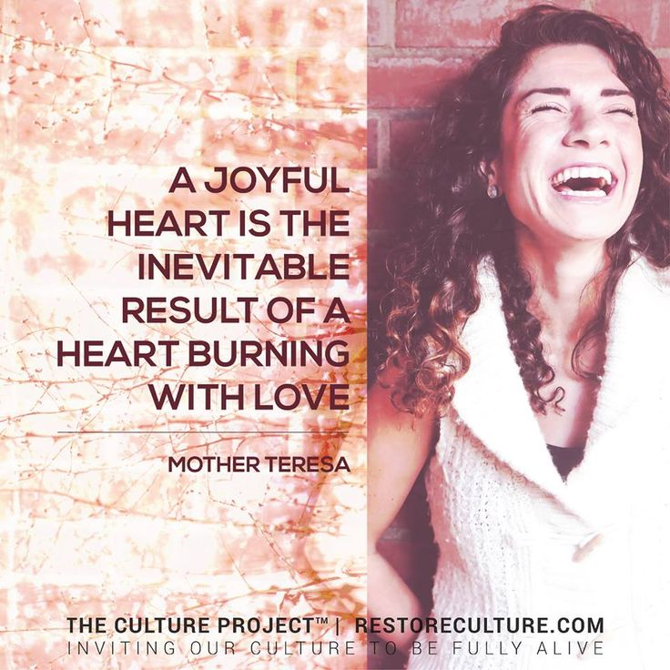A joyful heart is the inevitable result of a heart burning with love - Mama T <3